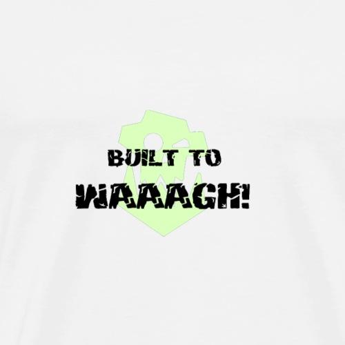 Built To Waaagh! - Men's Premium T-Shirt