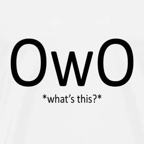 OwO *What's this* - Men's Premium T-Shirt