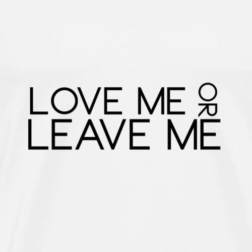 Love Me or Leave Me - Men's Premium T-Shirt