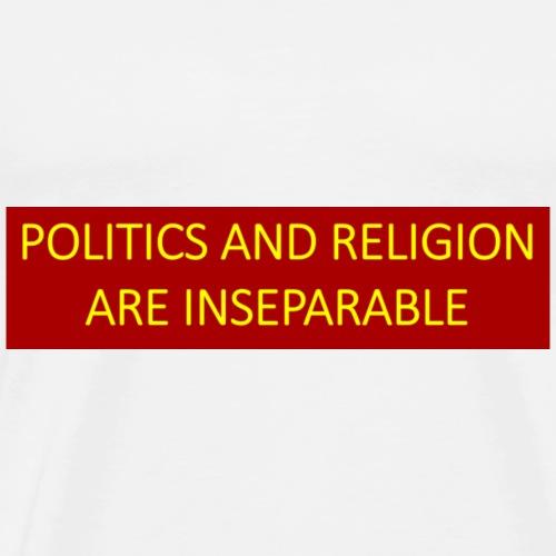 Politics and religion are inseparable. - Men's Premium T-Shirt