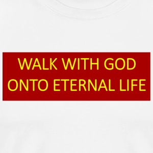 Walk with God onto eternal life. - Men's Premium T-Shirt