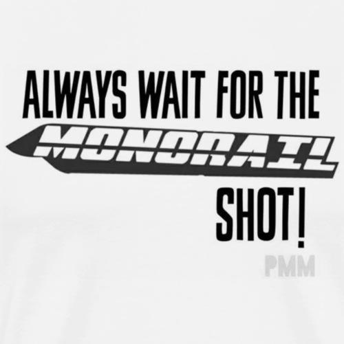Always wait for the monorail shot! - Men's Premium T-Shirt