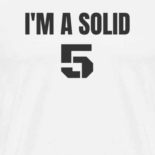 I'm a Solid 5 - Men's Premium T-Shirt