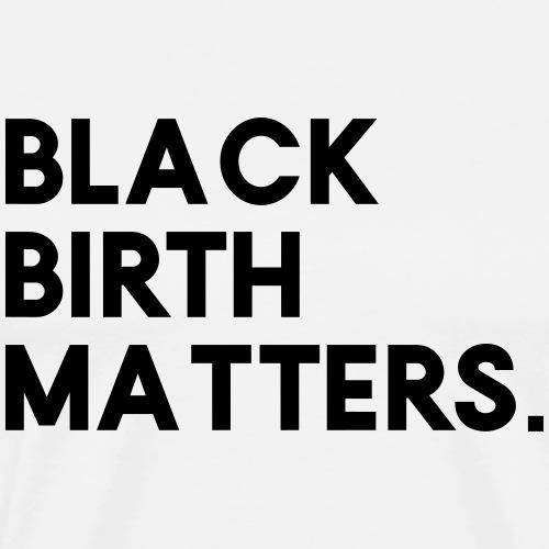 black birth matters - Men's Premium T-Shirt