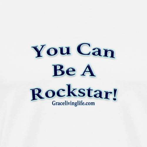 You Can Be A Rockstar - Men's Premium T-Shirt