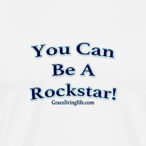 You Can Be A Rockstar - Men's Premium T-Shirt