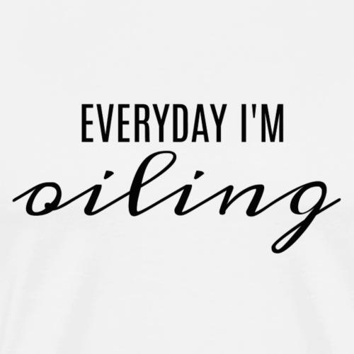 EVERYDAY I M OILING- BLK - Men's Premium T-Shirt
