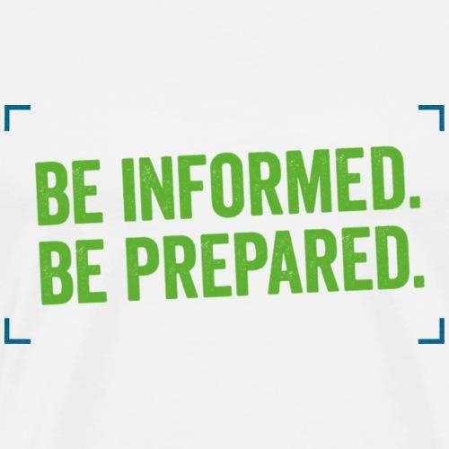 Be informed.Be prepared. - Men's Premium T-Shirt