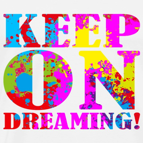 Keep on Dreaming - Men's Premium T-Shirt