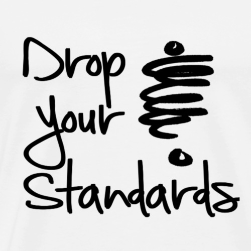 Drop Your Standards - Men's Premium T-Shirt