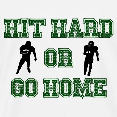 Hit Hard or Go Home - Men's Premium T-Shirt