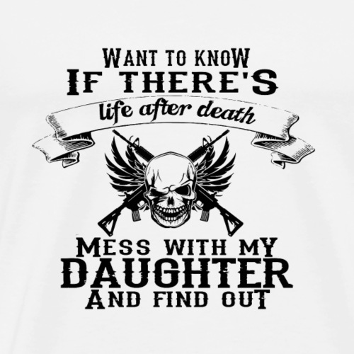 life after death mess with my daughter - Men's Premium T-Shirt