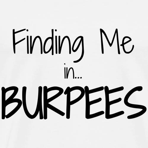 Finding Me ...Burpees - Men's Premium T-Shirt