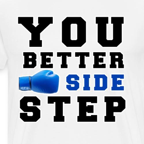 I love boxing so you better side step - Men's Premium T-Shirt