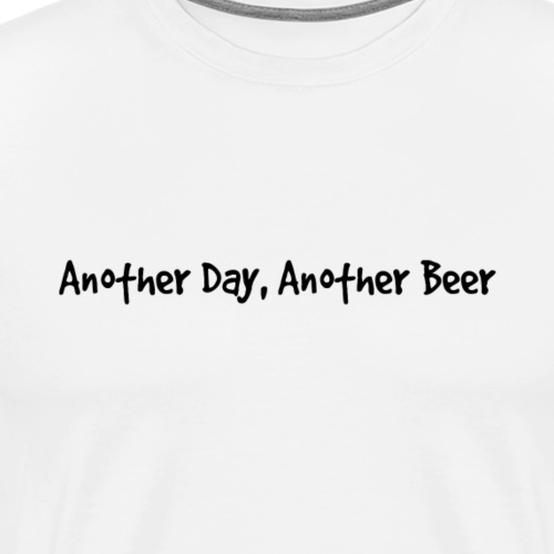 Another Day, Another Beer - Men's Premium T-Shirt