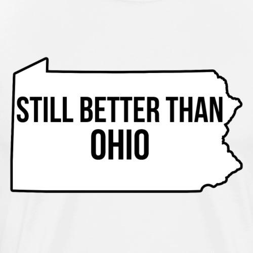 Still better than Ohio - Men's Premium T-Shirt