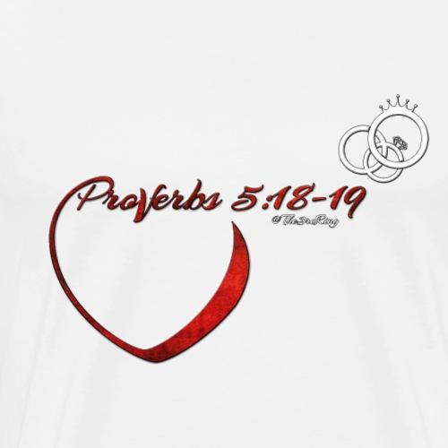 Proverbs 5-18:19 - Men's Premium T-Shirt