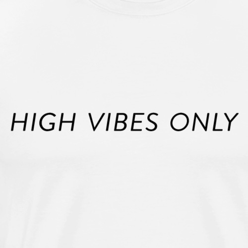 high vibes only - Men's Premium T-Shirt