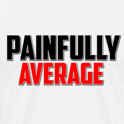 Painfully Average - Men's Premium T-Shirt