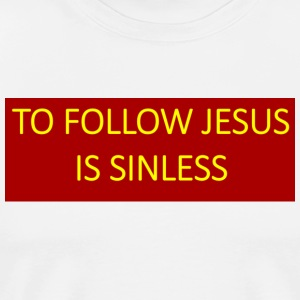 To follow Jesus is sinless. - Men's Premium T-Shirt