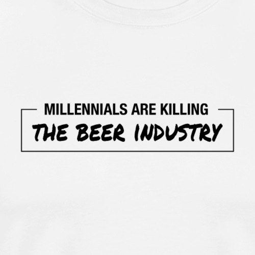 Millennials Are Killing The Beer Industry - Men's Premium T-Shirt