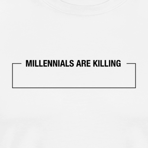 Millennials Are Killing (Fill in the Blank) - Men's Premium T-Shirt