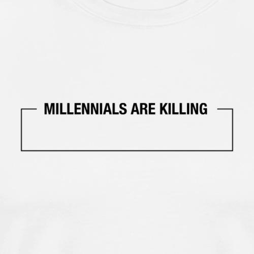 Millennials Are Killing (Fill in the Blank) - Men's Premium T-Shirt