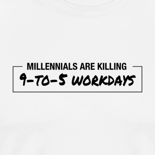 Millennials Are Killing 9 to 5 Workdays - Men's Premium T-Shirt