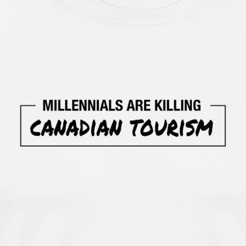 Millennials Are Killing Canadian Tourism - Men's Premium T-Shirt