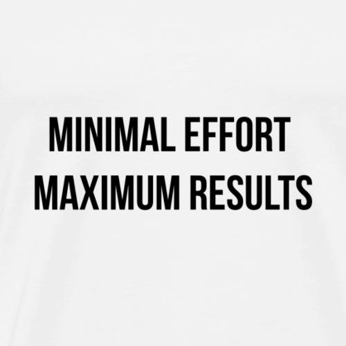 Minimal Effort Maximum Results - Men's Premium T-Shirt