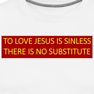 To follow Jesus is sinless no substitute. - Men's Premium T-Shirt