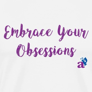 Embrace Your Obsessions - Men's Premium T-Shirt