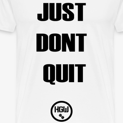 JUST DONT QUIT 2 - Motivation - Men's Premium T-Shirt