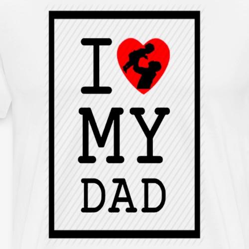 I LOVE MY DAD (Black Print) - Men's Premium T-Shirt
