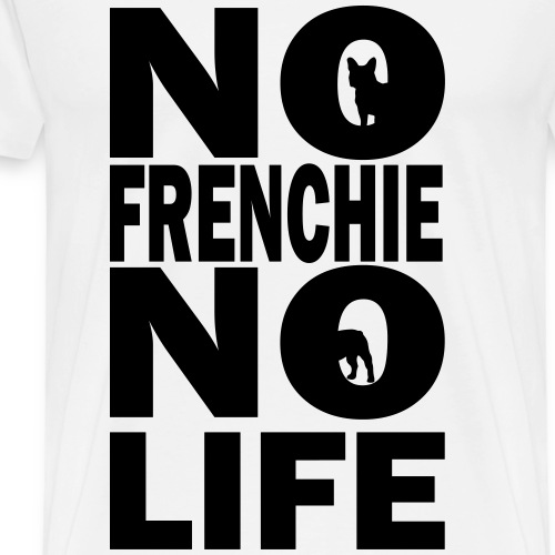 No Frenchie No Life - Men's Premium T-Shirt