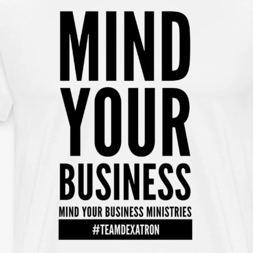 MIND YOUR BUSINESS BLACK - Men's Premium T-Shirt
