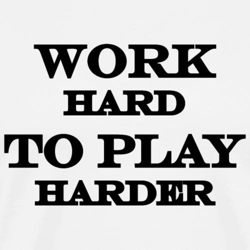 Work HARD to play HARDER - Men's Premium T-Shirt
