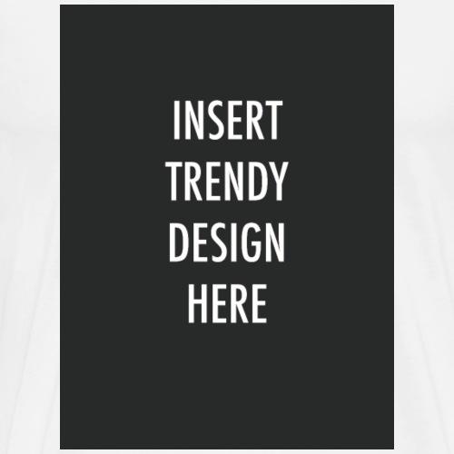 Insert Trendy Design Here - Men's Premium T-Shirt