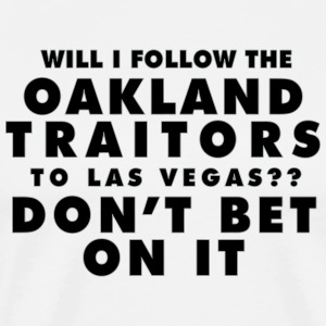 Will I Follow the Oakland Traitors - Men's Premium T-Shirt