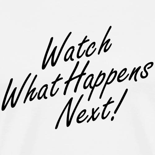 Watch What Happens Next - Men's Premium T-Shirt