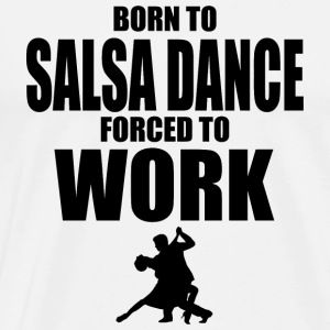 Salsa dance - born to salsa dance forced to work - Men's Premium T-Shirt