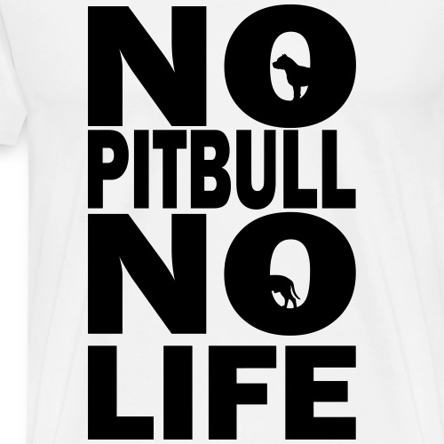 No Pitbull No Life - Men's Premium T-Shirt