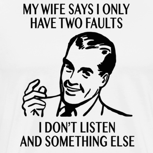 My wife said something... - Men's Premium T-Shirt