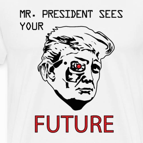 Mr President Sees Your Future - Men's Premium T-Shirt