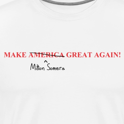 Make Milton Somers Great Again! - Men's Premium T-Shirt