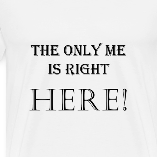 The only me is right HERE - Men's Premium T-Shirt
