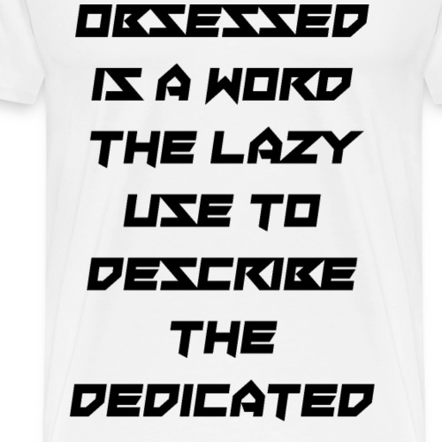 Obsessed and the dedicated - Men's Premium T-Shirt