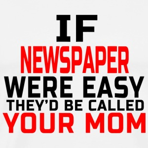 MOM - IF NEWSPAPER WERE EASY THEY'D BE CALLED YO - Men's Premium T-Shirt