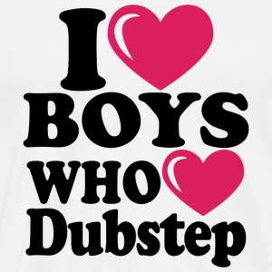 Dubstep - i love boys who love dubstep - Men's Premium T-Shirt