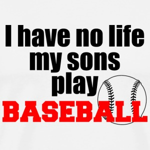 Baseball - i have no life my sons play baseball - Men's Premium T-Shirt